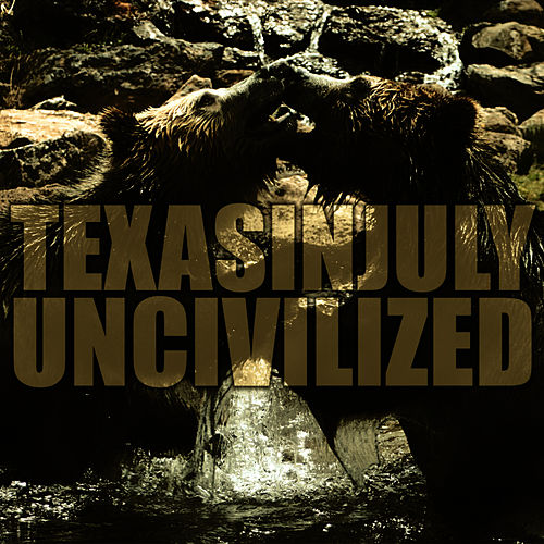 Play & Download Uncivilized by Texas In July | Napster