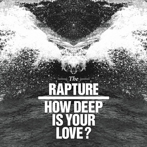 How Deep Is Your Love? by The Rapture