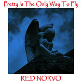 Play & Download Pretty Is The Only Way To Fly by Red Norvo | Napster