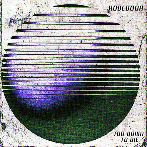 Play & Download Too Down To Die by Robedoor | Napster