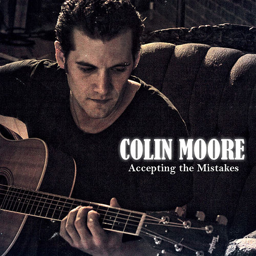 Accepting The Mistakes by Colin Moore