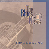 Play & Download The Blues Ain't News by Mike Dowling | Napster