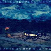 Play & Download Little Heaven Big Sky by Jealous Creatures | Napster