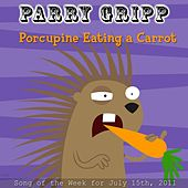 Play & Download Porcupine Eating A Carrot - Single by Parry Gripp | Napster