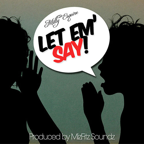 Let 'Em Say by Milly Esquire