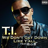 Play & Download We Don't Get Down Like Y'all by T.I. | Napster