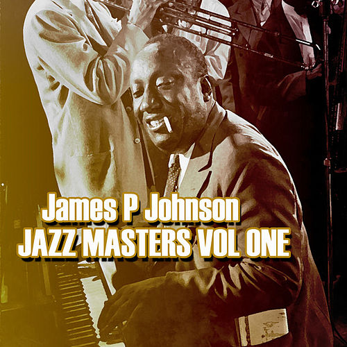 Play & Download James P Johnson Jazz Masters Vol 1 by James P. Johnson | Napster