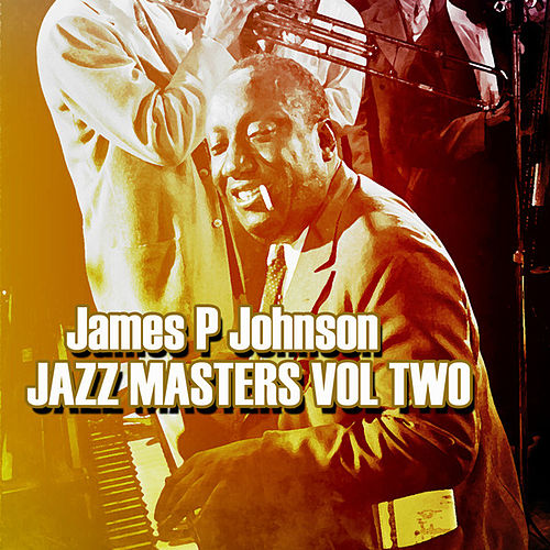 Play & Download James P Johnson Jazz Masters Vol 2 by James P. Johnson | Napster