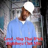 Play & Download Slap That Bitch (Rightboyz Club Mix) by Level | Napster