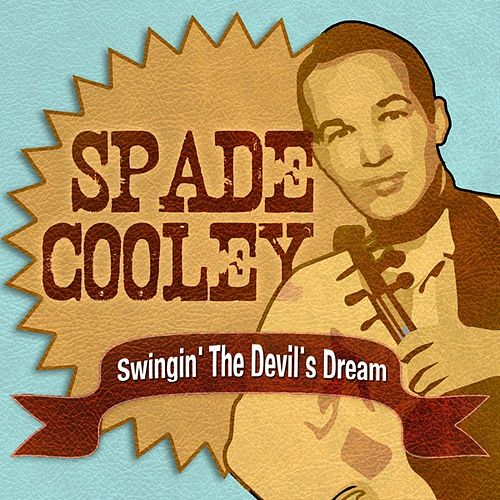 Swingin' The Devil's Dream by Spade Cooley