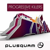 Play & Download Progressive Killers Vol. 6 by Various Artists | Napster