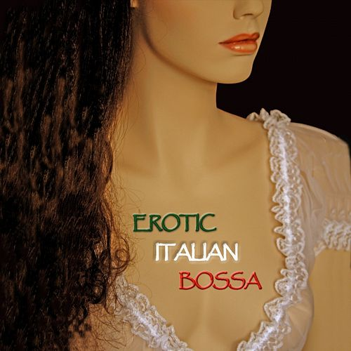 Play & Download Erotic Italian Bossa by Various Artists | Napster