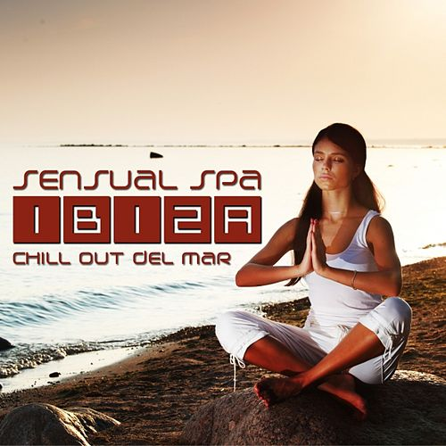 Play & Download Sensual Spa Ibiza (Chill Out Del Mar) by Various Artists | Napster