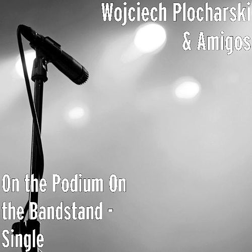 On the Podium On the Bandstand - Single by Wojciech Plocharski
