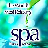 The World's Most Relaxing Spa Music - Relaxing Piano, Instrumental Piano Music for Meditation Music, Healing Music, Piano by Spa Music Guru