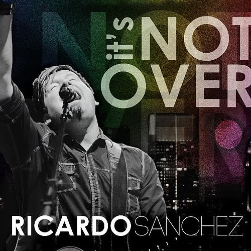 Play & Download It's Not Over by Ricardo Sanchez | Napster