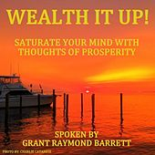 Play & Download Wealth It Up! - Saturate Your Mind With Thoughts Of Prosperity by Grant Raymond Barrett | Napster