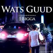 Wats Guud by J Bigga