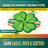 Play & Download Learn Gaelic: Irish & Scottish - Binaural Beat Brainwave Subliminal Systems by Binaural Beat Brainwave Subliminal Systems | Napster