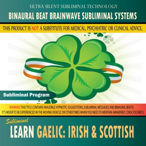 Play & Download Learn Gaelic: Irish & Scottish - Binaural Beat Brainwave Subliminal Systems by Binaural Beat Brainwave Subliminal Systems | Napster