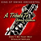 A Tribute to Benny Goodman (Don't Be That Way / Stealin' Apples) by King Of Swing Orchestra