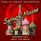Swingin' Moscow (Meadowland, Meet the Band) by King Of Swing Orchestra