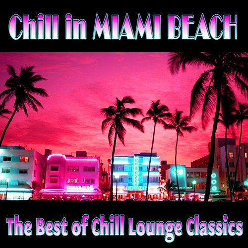 Chill In Miami Beach (The Best of Chill Lounge Classics) by Various Artists