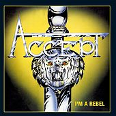 Play & Download I'm A Rebel (SuPer Value Re-Issue) by Accept | Napster