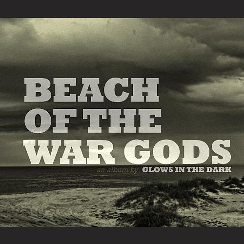 Beach of the War Gods by Glows in the Dark