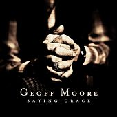 Play & Download Saying Grace by Geoff Moore | Napster