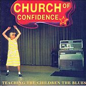 Teaching The Children The Blues by Church Of Confidence