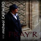 Play & Download Pray'r by michéal CASTALDO | Napster