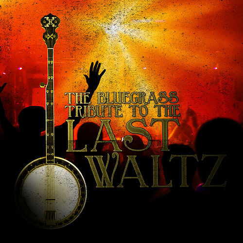 Play & Download The Bluegrass Tribute to The Last Waltz by Pickin' On | Napster