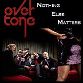 Play & Download Nothing Else Matters - Single by Overtone | Napster