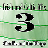 Play & Download Irish and Celtic Mix 3 by Charlie and the Bhoys | Napster