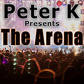 Play & Download Peter K Presents The Arena (Hands In The Air Club Tracks) by Various Artists | Napster