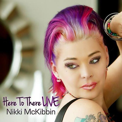 Here To There Live - Single by Nikki McKibbin