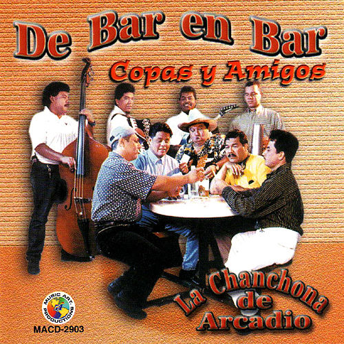 Play & Download De Bar En Bar, Copas Y Amigos by La Chanchona De Arcadio | Napster