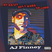 My Brain Don't Work No Good by AJ Finney