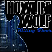 Play & Download Killing Floor by Howlin' Wolf | Napster