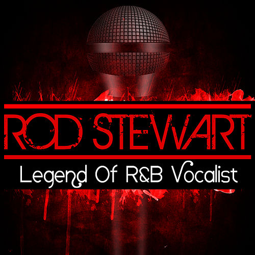 Legend Of R&B Vocalist by Rod Stewart