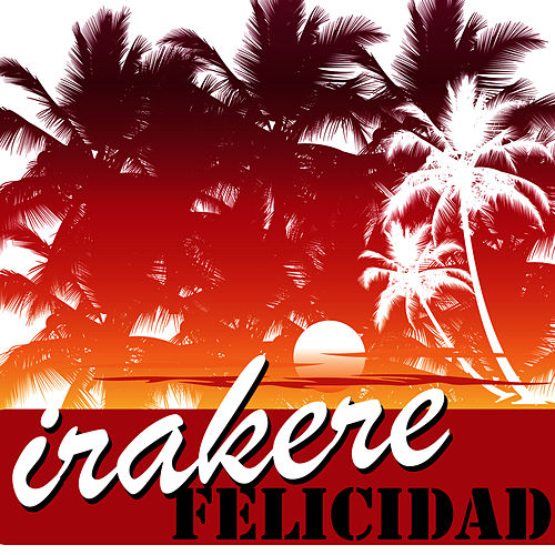 Play & Download Felicidad by Irakere | Napster