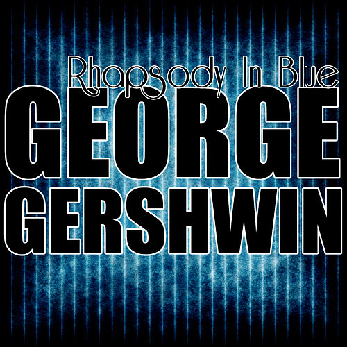 Play & Download Rhapsody In Blue by George Gershwin | Napster