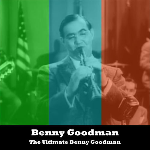 The Ultimate Benny Goodman by Benny Goodman