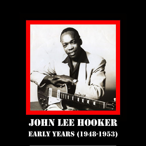 Early Years (1948-1953) by John Lee Hooker