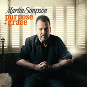 Play & Download Purpose + Grace by Martin Simpson | Napster