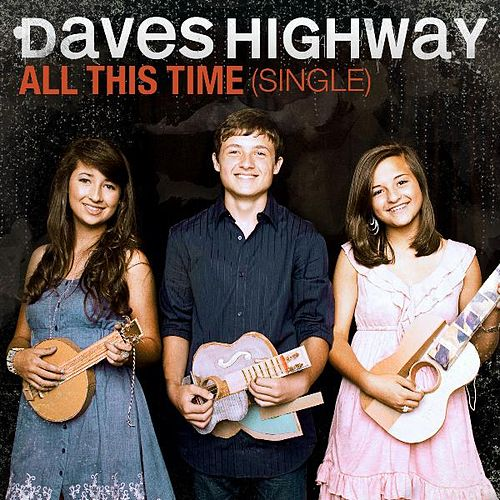 Play & Download All This Time - Single by Daves Highway | Napster