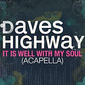 Play & Download It Is Well With My Soul (Acapella) - Single by Daves Highway | Napster