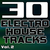 Play & Download 30 Electro House Tracks Vol. 2 - Best of Electro, House, Progressive & Minimal Dance Club Hits by Various Artists | Napster