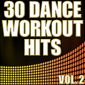30 Dance Workout Hits Vol. 2 - Electro, House, Progressive Exercise & Aerobics Music by Various Artists